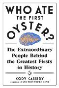 Who Ate the First Oyster The Extraordinary People Behind the Greatest Firsts in History