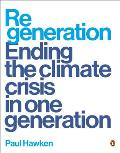 Regeneration Ending the Climate Crisis in One Generation