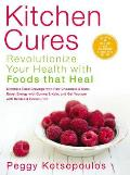 Kitchen Cures Revolutionize Your Health with Foods that Heal