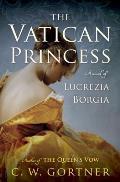 The Vatican Princess: A Novel of Lucrezia Borgia