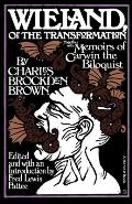 Wieland: Or the Transformation: With Memoirs of Carwin the Biloquist: A Fragment