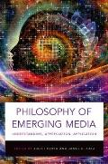Philosophy of Emerging Media: Understanding, Appreciation, Application