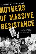 Mothers of Massive Resistance White Women & the Politics of White Supremacy