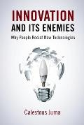 Innovation & Its Enemies Why People Resist New Technologies