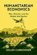 Humanitarian Economics: War, Disaster, and the Global Aid Market
