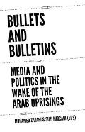 Bullets and Bulletins: Media and Politics in the Wake of the Arab Uprisings