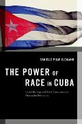 The Power of Race in Cuba: Racial Ideology and Black Consciousness During the Revolution