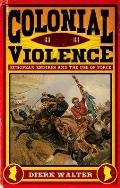 Colonial Violence: European Empires and the Use of Force
