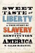 Sweet Taste of Liberty A True Story of Slavery & Restitution in America