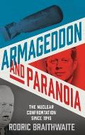Armageddon and Paranoia: The Nuclear Confrontation Since 1945