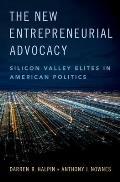 The New Entrepreneurial Advocacy: Silicon Valley Elites in American Politics