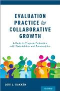 Evaluation Practice for Collaborative Growth: A Guide to Program Evaluation with Stakeholders and Communities