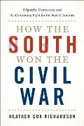 How the South Won the Civil War Oligarchy Democracy & the Continuing Fight for the Soul of America
