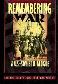 Remembering War A US Soviet Dialogue