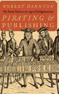 Pirating & Publishing The Book Trade in the Age of Enlightenment