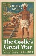 The Coolie's Great War: Indian Labour in a Global Conflict, 1914-1921