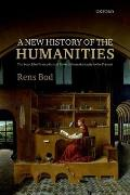 New History Of The Humanities The Search For Principles & Patterns From Antiquity To The Present