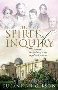 Spirit of Inquiry How One Extraordinary Society Shaped Modern Science