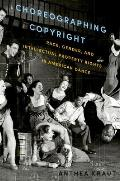 Choreographing Copyright Race Gender & Intellectual Property Rights In American Dance