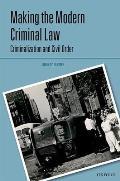 Making the Modern Criminal Law: Civil Order and Criminalization