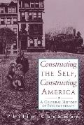 Constructing the Self Constructing America A Cultural History of Psychotherapy