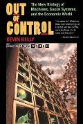 Out of Control The New Biology of Machines Social Systems & the Economic World