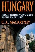 Hungary From Ninth Century Origins to the 1956 Uprising