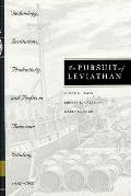 In Pursuit of Leviathan: Technology, Institutions, Productivity, and Profits in American Whaling, 1816-1906 (NBER Series on Long-Term Factors in Economic Development)