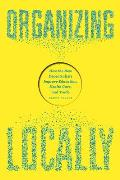 Organizing Locally: How the New Decentralists Improve Education, Health Care, and Trade