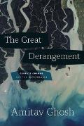 Great Derangement Climate Change & the Unthinkable
