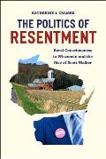 Politics of Resentment Rural Consciousness in Wisconsin & the Rise of Scott Walker