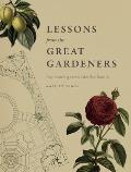 Lessons from the Great Gardeners Forty Gardening Icons & What They Teach Us
