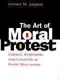Art of Moral Protest Culture Biography & Creativity in Social Movements
