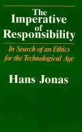 Imperative of Responsibility In Search of an Ethics for the Technological Age