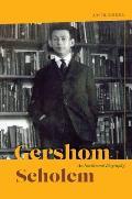 Gershom Scholem An Intellectual Biography