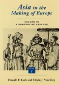 Asia in the Making of Europe, Volume III, 3: A Century of Advance. Book 1: Trade, Missions, Literature