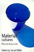 Material Cultures Why Some Things Matter