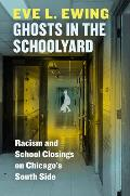 Ghosts in the Schoolyard Racism & School Closings on Chicagos South Side