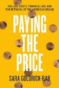 Paying The Price College Costs Financial Aid & The Betrayal Of The American Dream