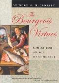 Bourgeois Virtues Ethics for an Age of Commerce