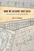 How We Became Our Data A Genealogy of the Informational Person