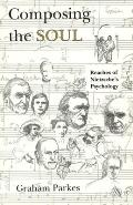 Composing the Soul Reaches of Nietzsches Psychology