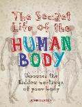 Secret Life of the Human Body Uncover the Hidden Workings of Your Body