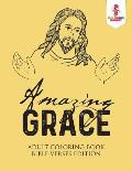 Amazing Grace: Adult Coloring Book Bible Verses Edition