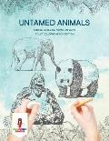 Untamed Animals: Stress Relieving Animal Designs Adult Coloring Book Edition
