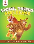 Lions, Tigers and Bears: Coloring Book for 4 Year Olds