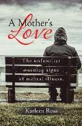 A Mother's Love: The unfamiliar warning signs of mental illness.