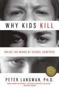 Why Kids Kill Inside the Minds of School Shooters
