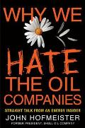 Why We Hate the Oil Companies Straight Talk from an Energy Insider