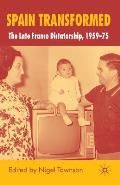 Spain Transformed: The Late Franco Dictatorship, 1959-75
